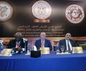 المنتدى العربي لمكافحة الإرهاب: التجربة المصرية خير دليل على مكافحة الإرهاب