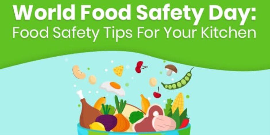 في اليوم العالمي لسلامة الغذاء.. نصائح لتقليل مخاطر نقل الأمراض بالأطعمة