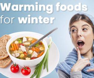 10 أنواع من الأطعمة تجعل الجسم دافئ في فصل الشتاء
